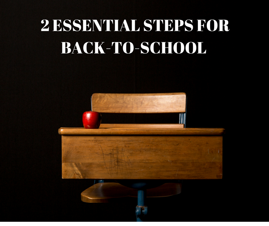 2 ESSENTIAL STEPS TO GETTING BACK-TO-SCHOOL READY